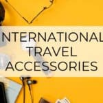 The 25 Best International Travel Accessories | 2019