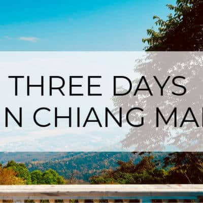 The Ultimate 3-Day Chiang Mai Itinerary