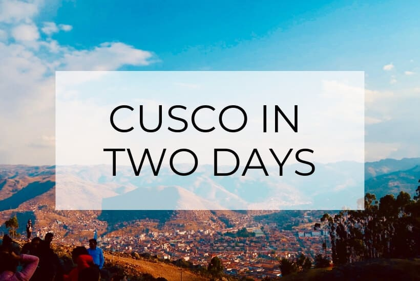 What to do in Cusco | A 2-Day Itinerary