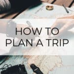 How to Plan a Trip in 12 Simple Steps