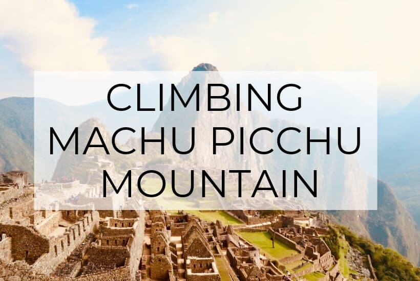 The Ultimate Guide to Climbing Machu Picchu Mountain (Yes, it's Worth It)