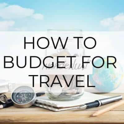 How to Budget for Travel | A Short Guide
