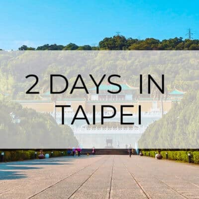 Taipei Itinerary: 2 Days in the City of Azaleas