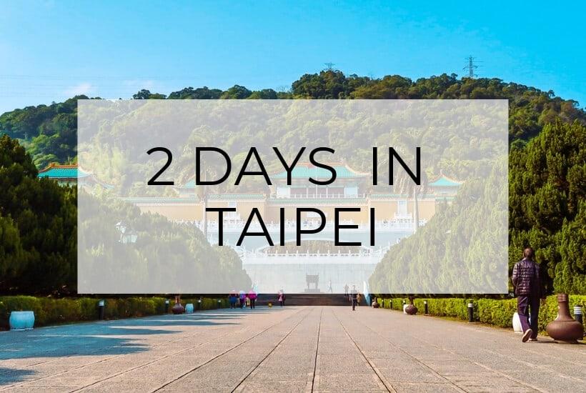Taipei Itinerary: 2 Days in the City of Azaleas