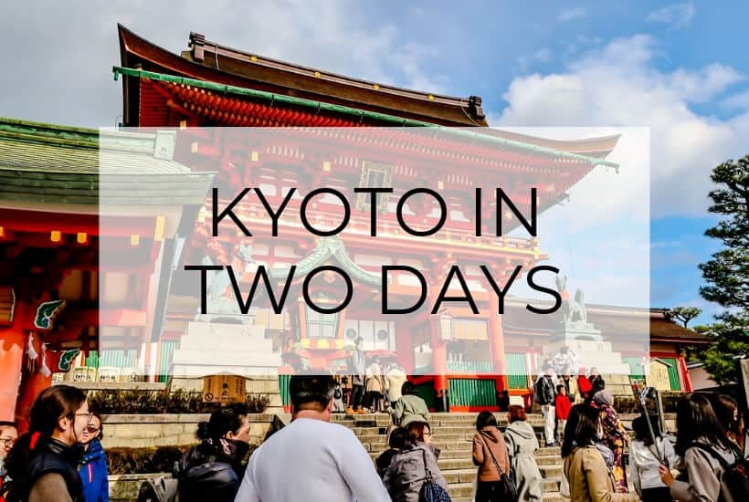 2 Days in Kyoto (The Ultimate Itinerary)