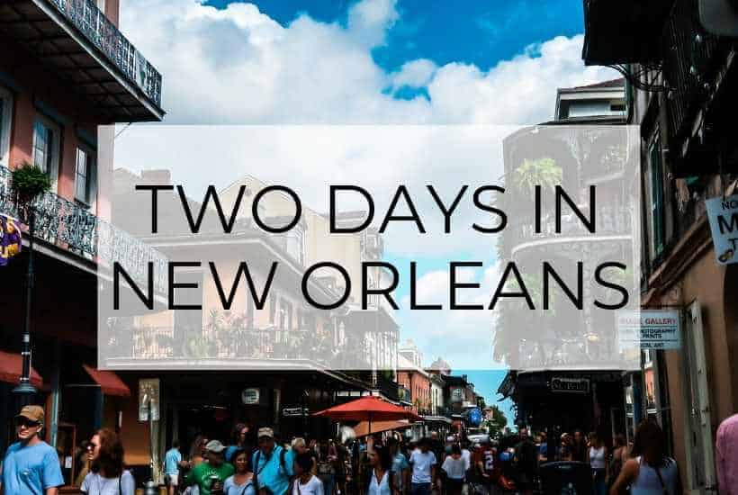 2 Days in New Orleans: The Coolest City in the US