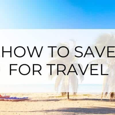 Travel Savings: 10 Tips to Afford Your Next Big Trip